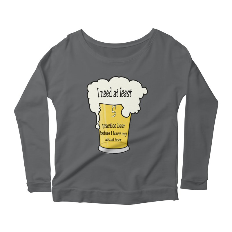 Practice Beer Women's Scoop Neck Longsleeve T-Shirt by nicolekieferdesign's Artist Shop