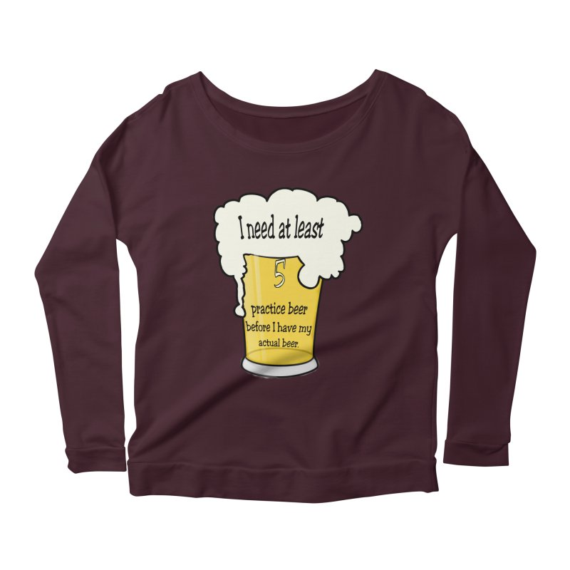 Practice Beer Women's Scoop Neck Longsleeve T-Shirt by nicolekieferdesign's Artist Shop