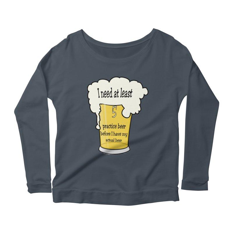 Practice Beer Women's Longsleeve Scoopneck  by nicolekieferdesign's Artist Shop