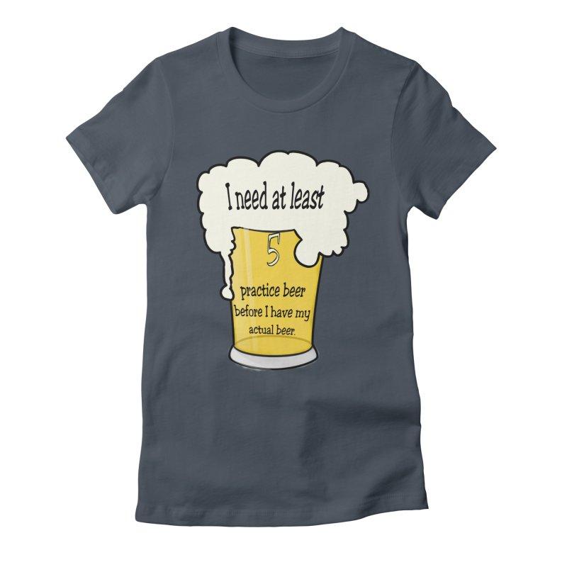 Practice Beer Women's Fitted T-Shirt by nicolekieferdesign's Artist Shop