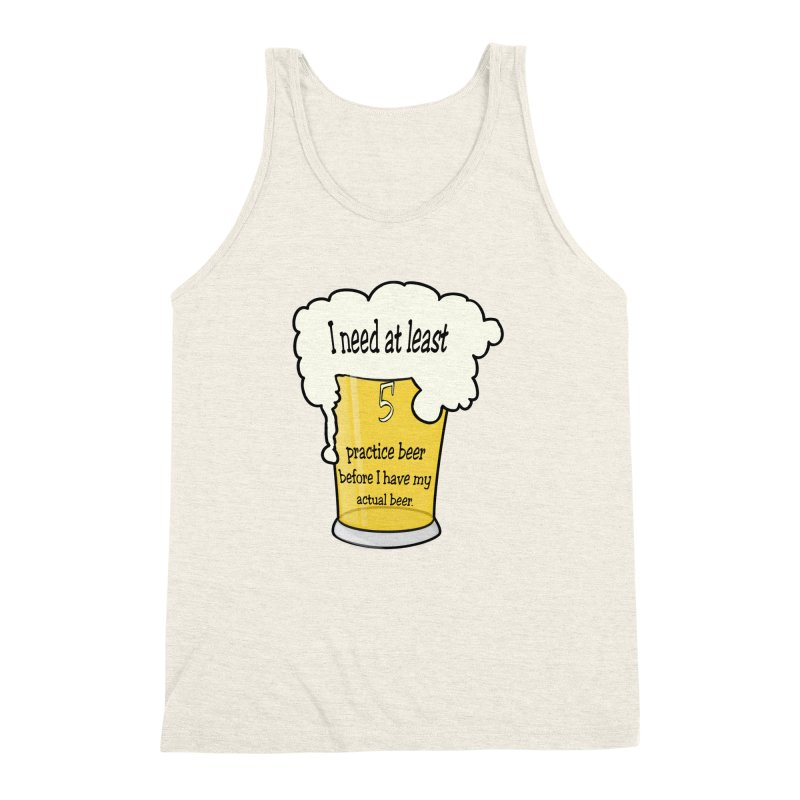 Practice Beer Men's Triblend Tank by nicolekieferdesign's Artist Shop