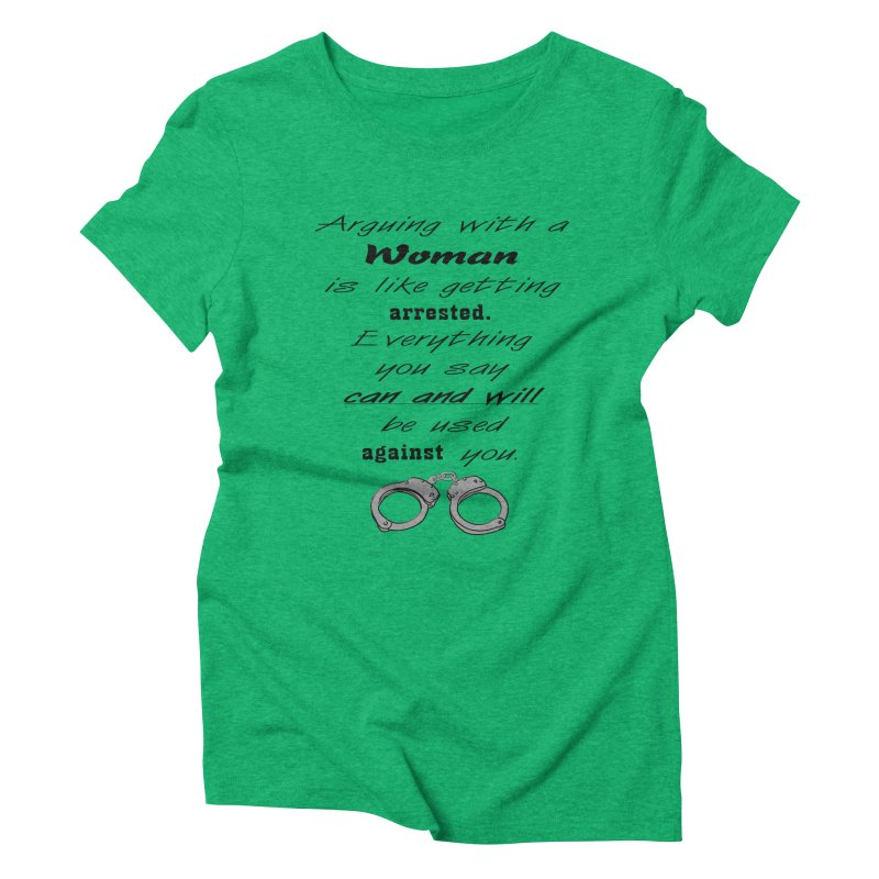 Argument and Arrest Women's Triblend T-Shirt by nicolekieferdesign's Artist Shop