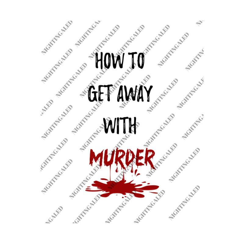 How To Get Away With Murder - Black on White by Nightingaled Store