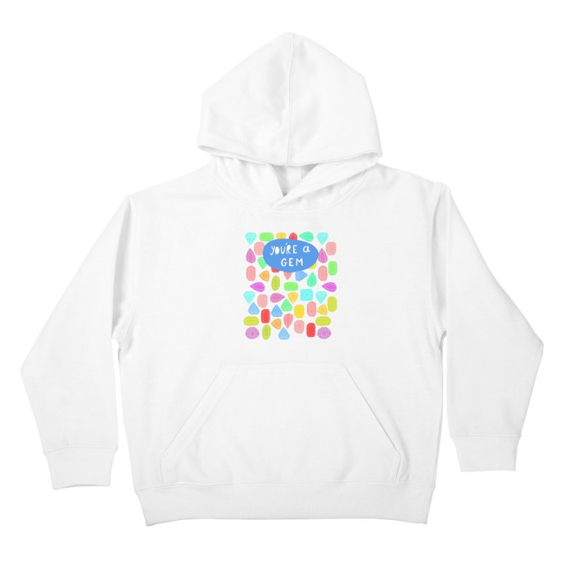 You're A Gem  Kids Pullover Hoody by nikkimariejackson's Artist Shop