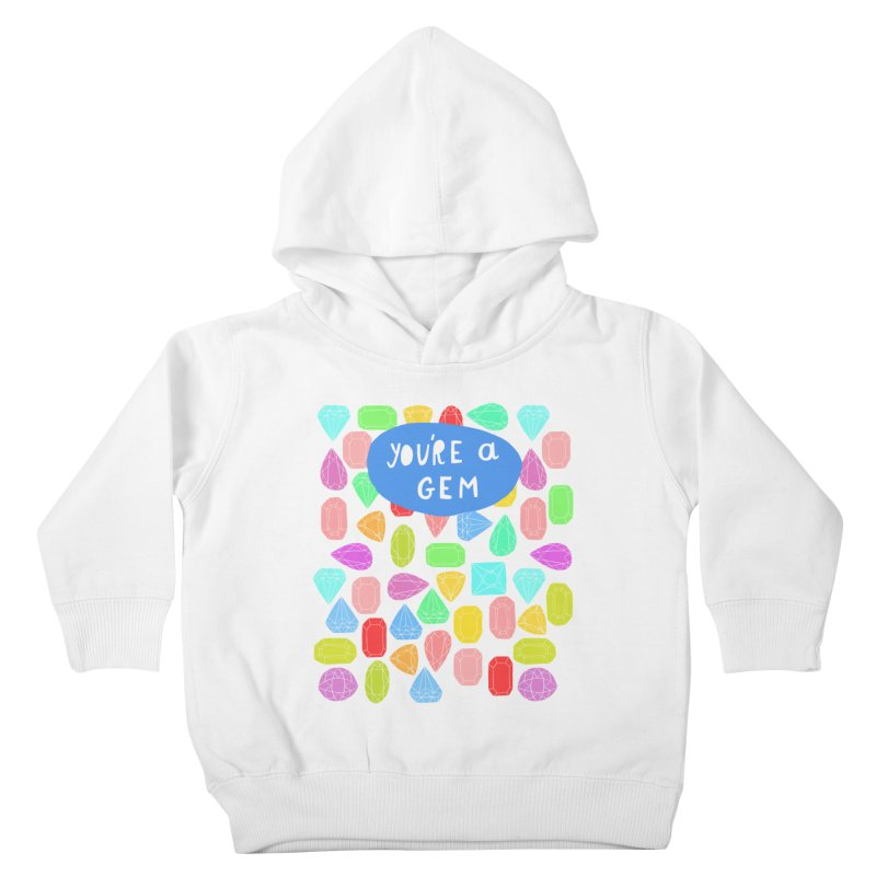 You're A Gem  Kids Toddler Pullover Hoody by nikkimariejackson's Artist Shop