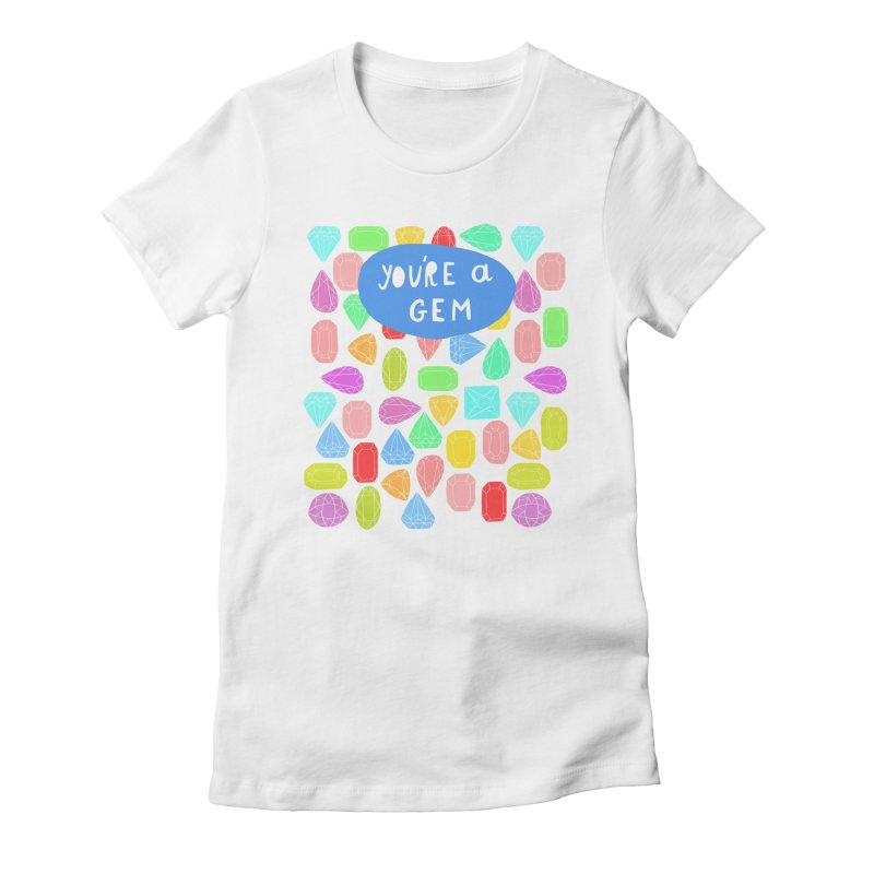 You're A Gem  Women's Fitted T-Shirt by nikkimariejackson's Artist Shop
