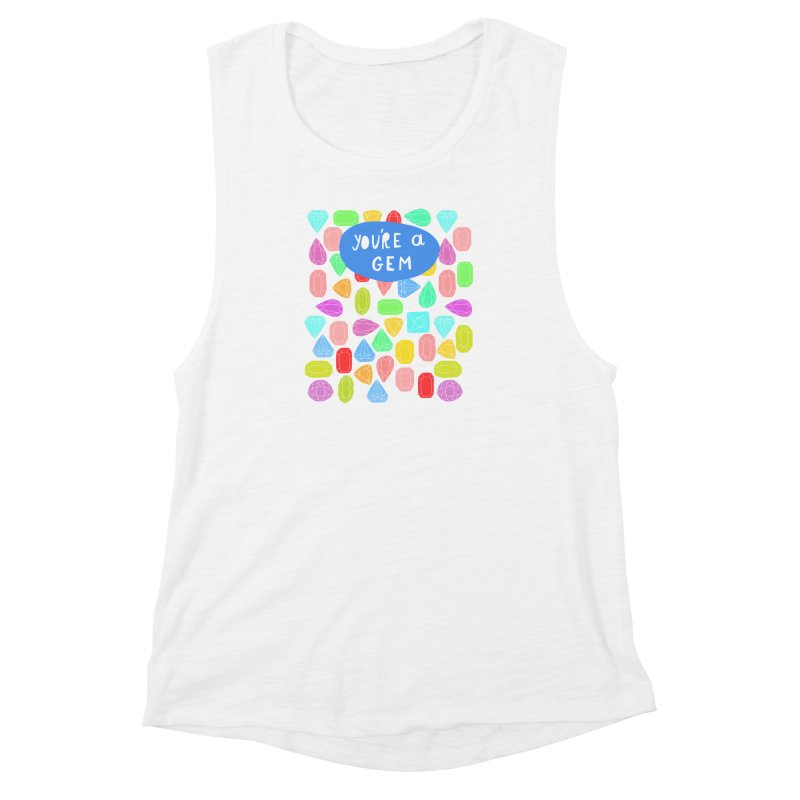 You're A Gem  Women's Muscle Tank by nikkimariejackson's Artist Shop