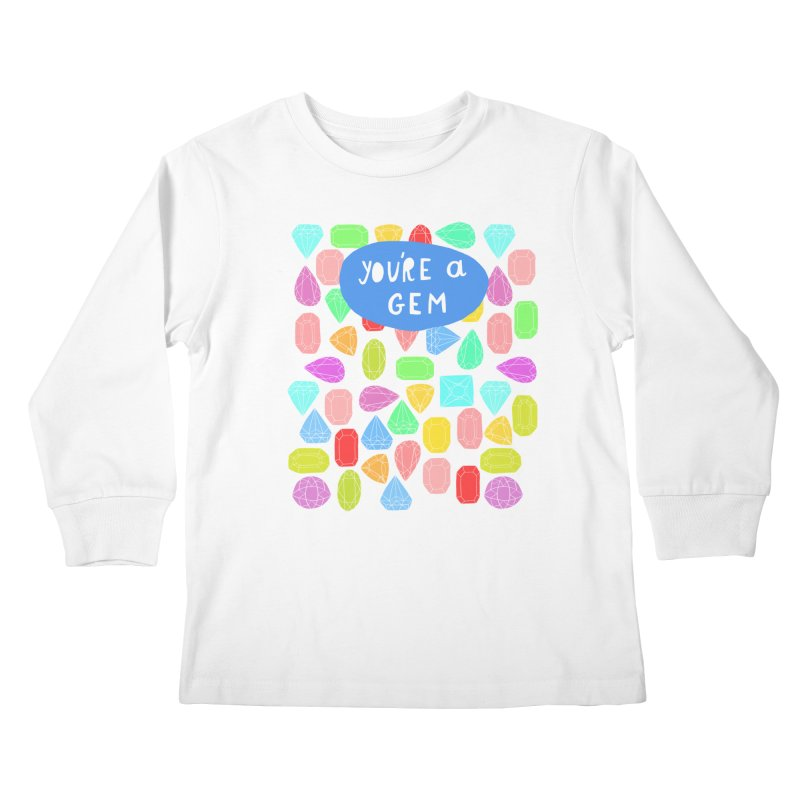 You're A Gem  Kids Longsleeve T-Shirt by nikkimariejackson's Artist Shop