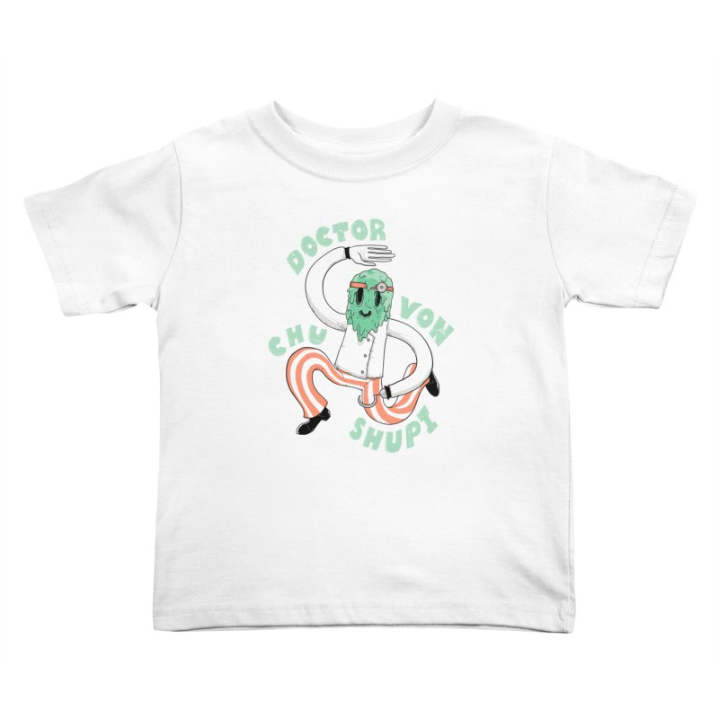 Doctor Von Chu Shupi Kids Toddler T-Shirt by Nikoby's Artist Shop