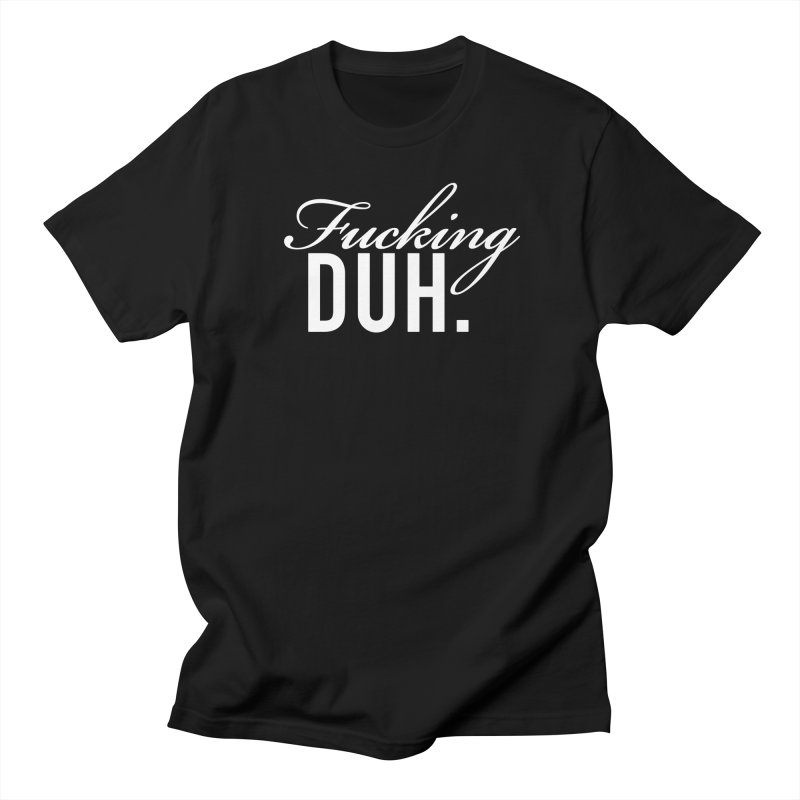 Fucking DUH. Men's T-Shirt by nikson's Artist Shop