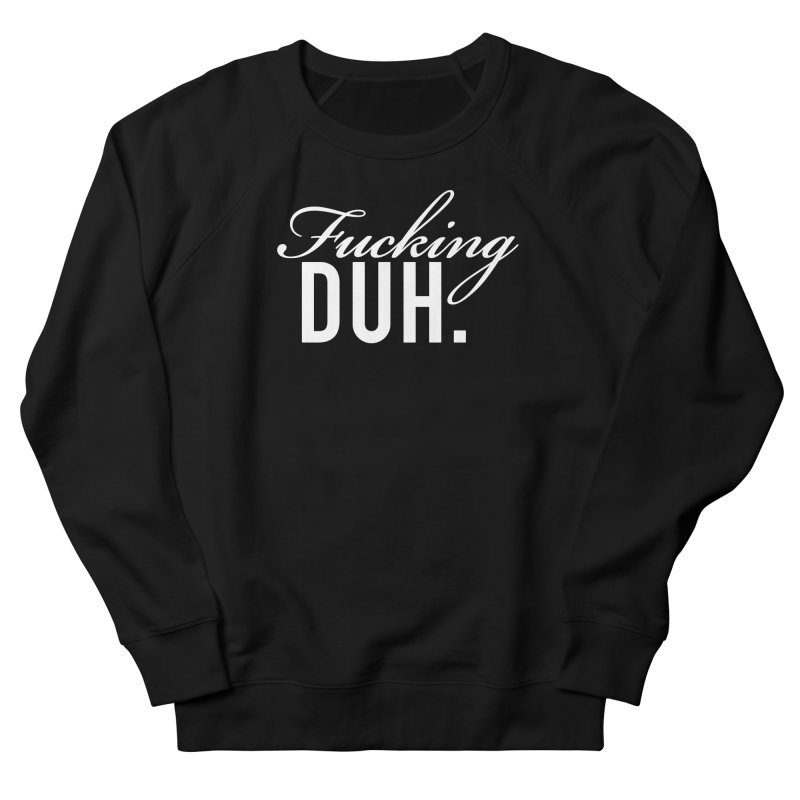 Fucking DUH. Women's Sweatshirt by nikson's Artist Shop
