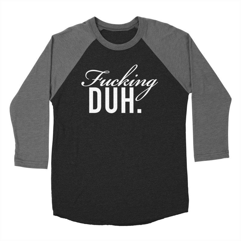 Fucking DUH. Men's Baseball Triblend T-Shirt by nikson's Artist Shop