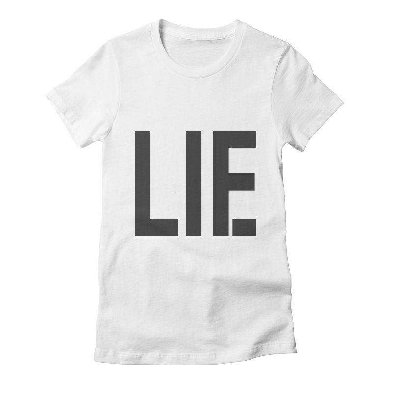 life is a lie Women's T-Shirt by nina horribilis
