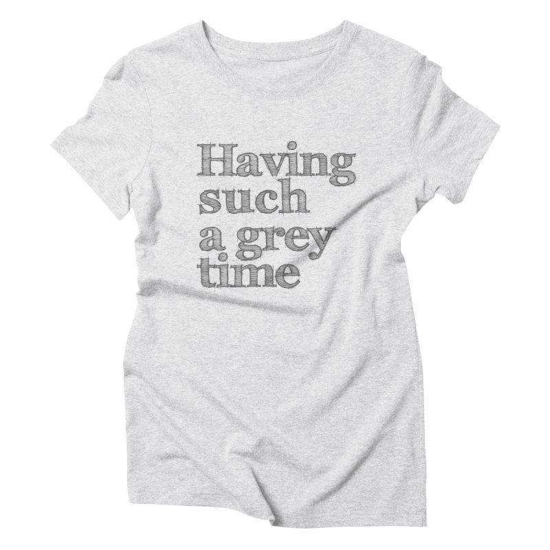Having such a grey time Women's T-Shirt by nina horribilis