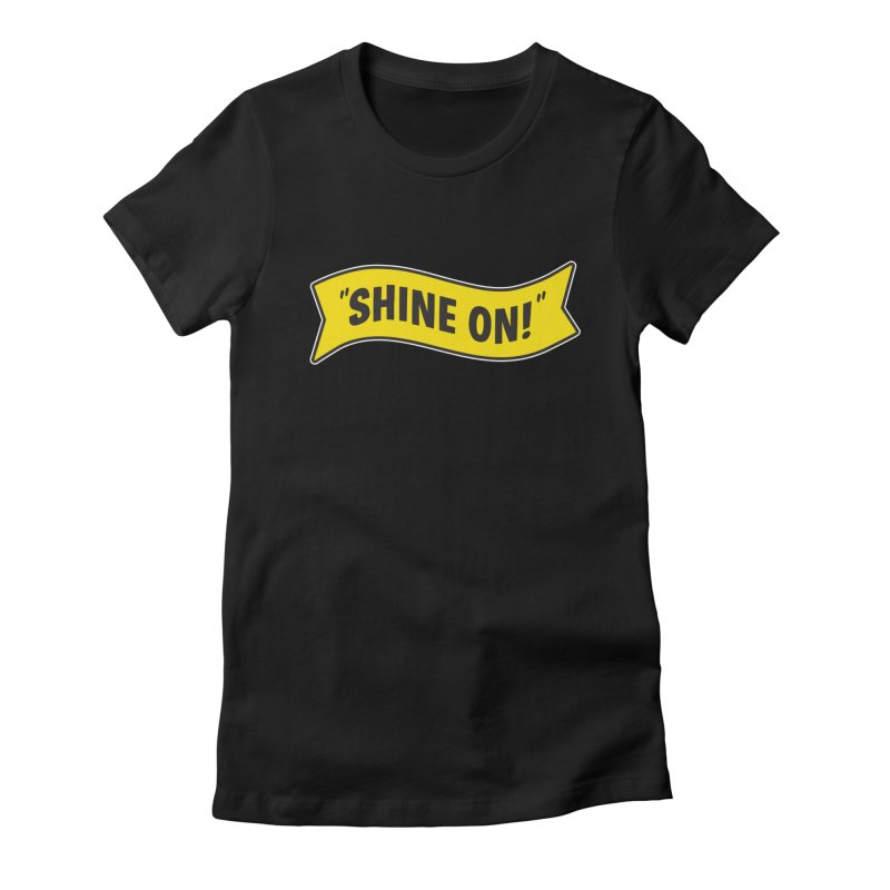 Shine On Banner Women's Fitted T-Shirt by Nina's World