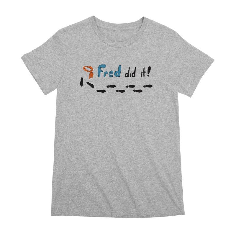 Fred did it! Women's Premium T-Shirt by Ninja Penguin Pods