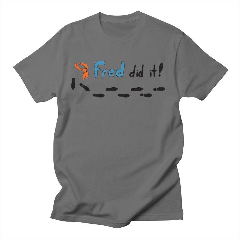 Fred did it! Women's Regular Unisex T-Shirt by Ninja Penguin Pods