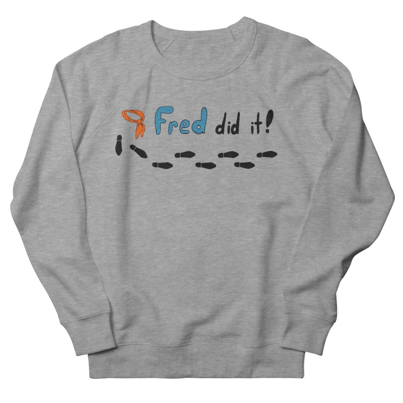 Fred did it! Women's French Terry Sweatshirt by Ninja Penguin Pods