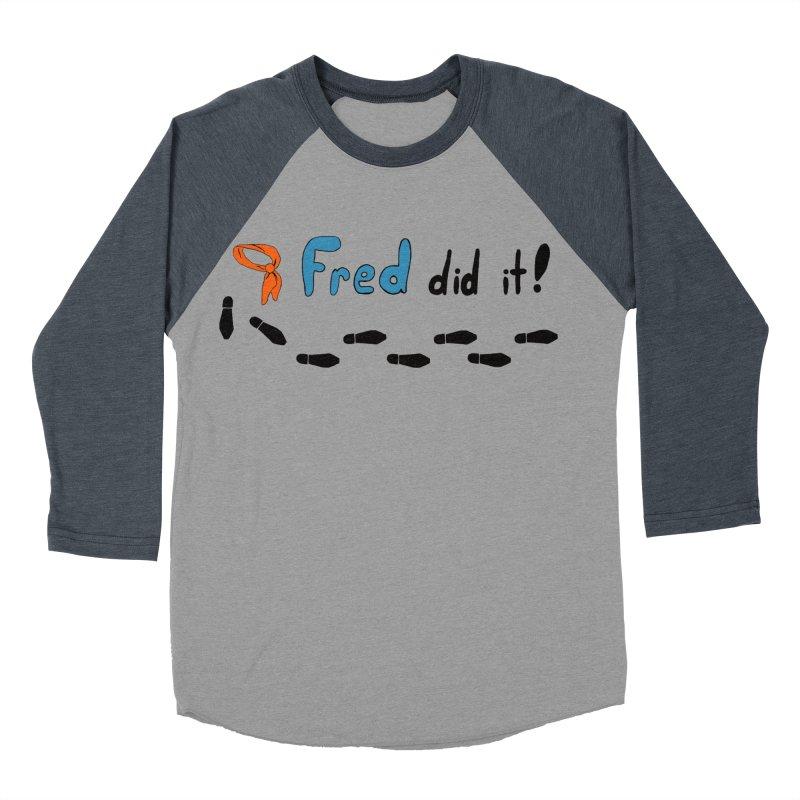 Fred did it! Women's Baseball Triblend Longsleeve T-Shirt by Ninja Penguin Pods