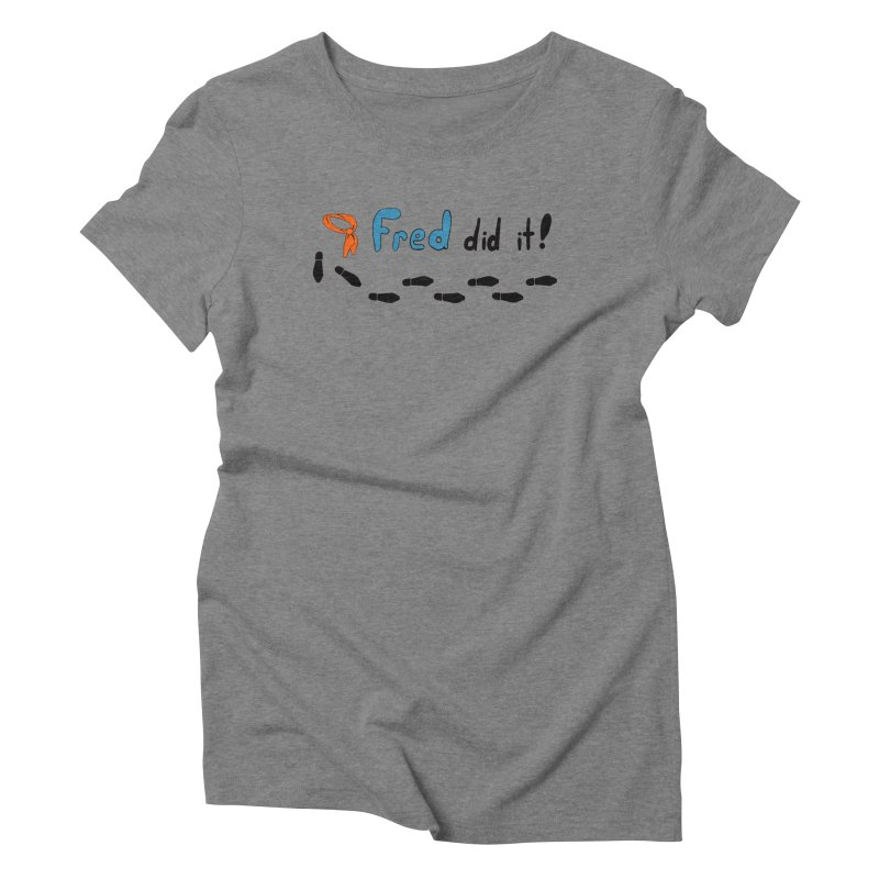 Fred did it! Women's Triblend T-Shirt by Ninja Penguin Pods