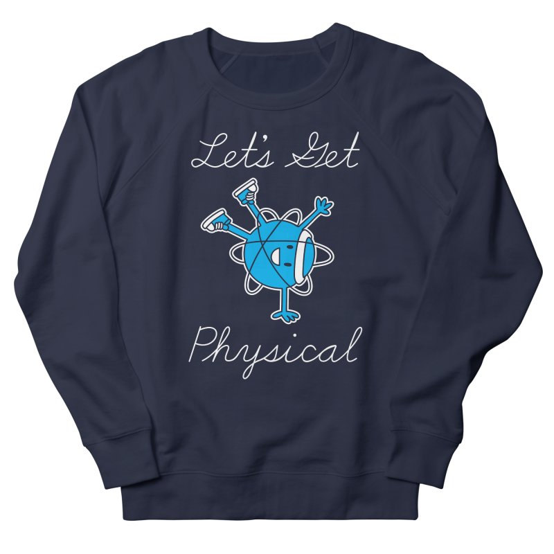 Let's Get Physical Women's Sweatshirt by ninobenito's Artist Shop
