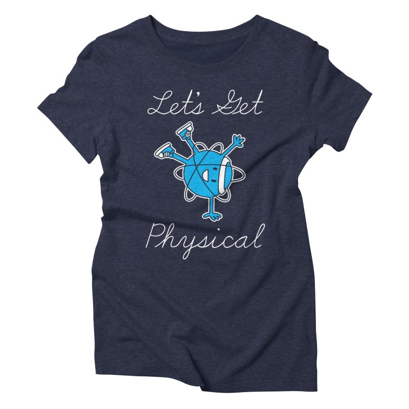 Let's Get Physical Women's Triblend T-shirt by ninobenito's Artist Shop