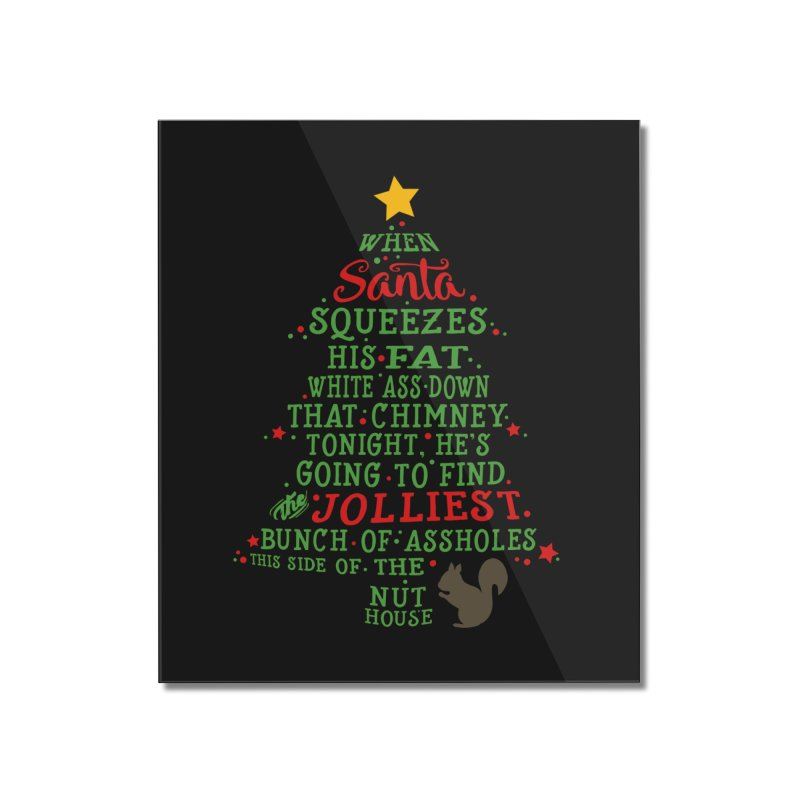 Jolliest bunch of a**holes Home Mounted Acrylic Print by Ninth Street Design's Artist Shop