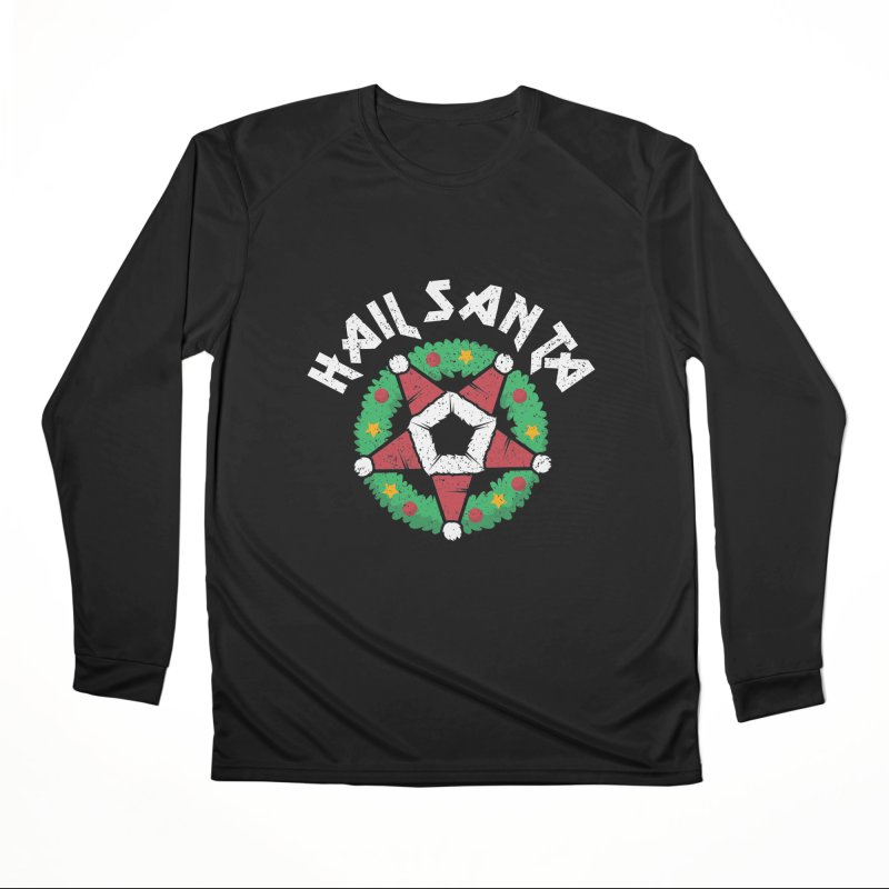 Hail Santa Women's Performance Unisex Longsleeve T-Shirt by Ninth Street Design's Artist Shop