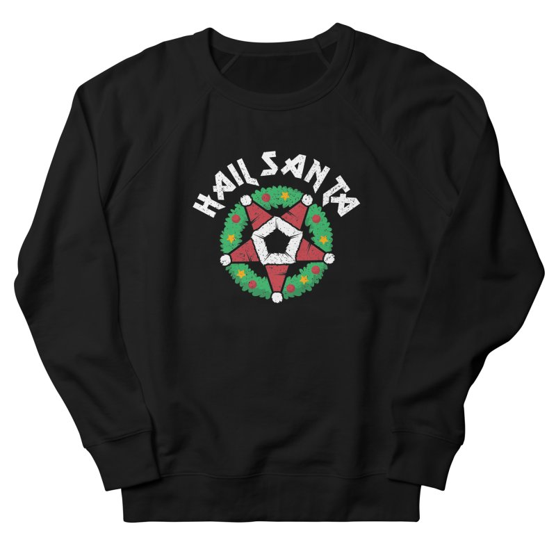 Hail Santa Women's French Terry Sweatshirt by Ninth Street Design's Artist Shop