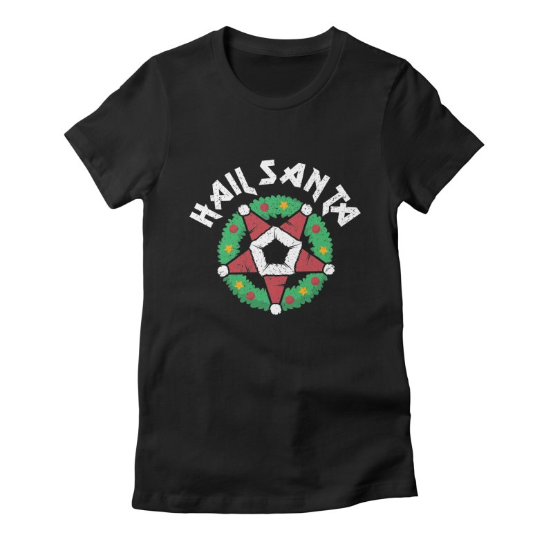 Hail Santa Women's Fitted T-Shirt by Ninth Street Design's Artist Shop
