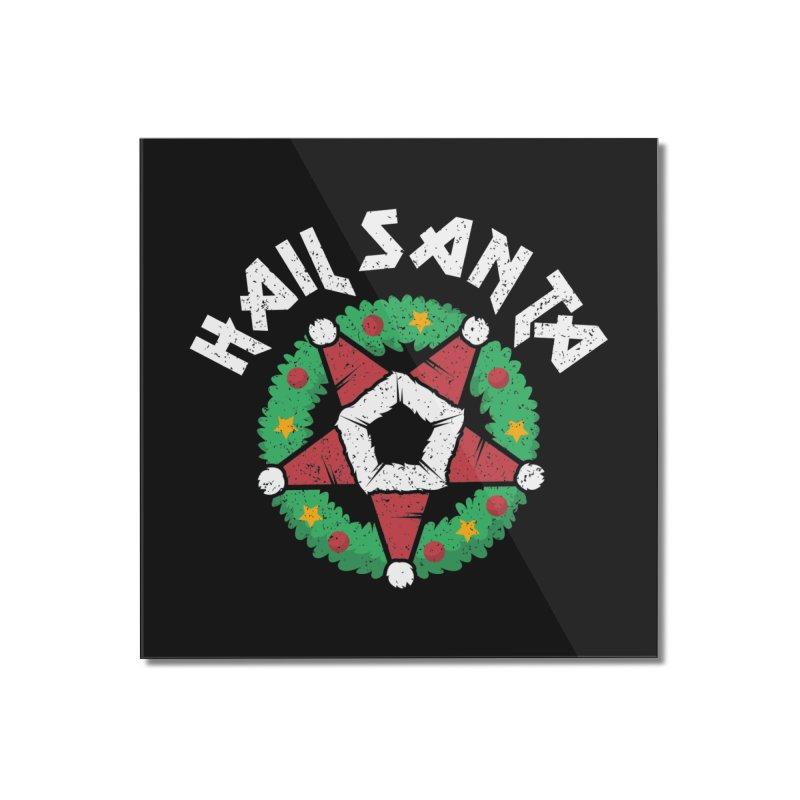 Hail Santa Home Mounted Acrylic Print by Ninth Street Design's Artist Shop