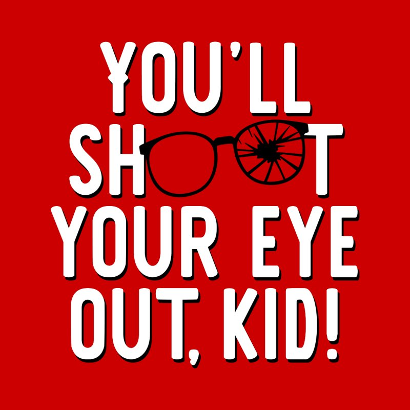 You'll shoot your eye out! Men's T-Shirt by Ninth Street Design's Artist Shop