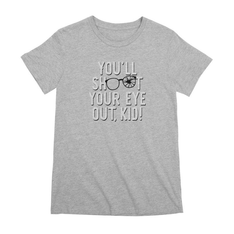 You'll shoot your eye out! Women's Premium T-Shirt by Ninth Street Design's Artist Shop