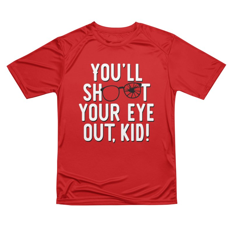 You'll shoot your eye out! Women's Performance Unisex T-Shirt by Ninth Street Design's Artist Shop