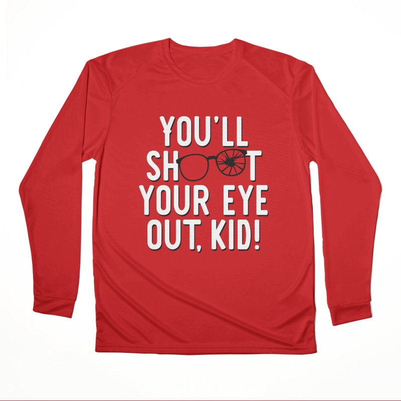 You'll shoot your eye out! Men's Performance Longsleeve T-Shirt by Ninth Street Design's Artist Shop