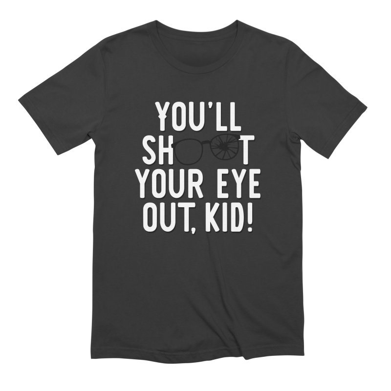 You'll shoot your eye out! Men's Extra Soft T-Shirt by Ninth Street Design's Artist Shop