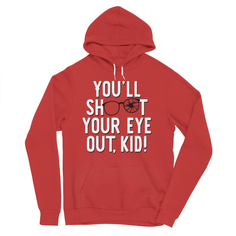 You'll shoot your eye out! Men's Sponge Fleece Pullover Hoody by Ninth Street Design's Artist Shop