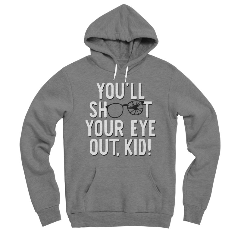 You'll shoot your eye out! Women's Sponge Fleece Pullover Hoody by Ninth Street Design's Artist Shop