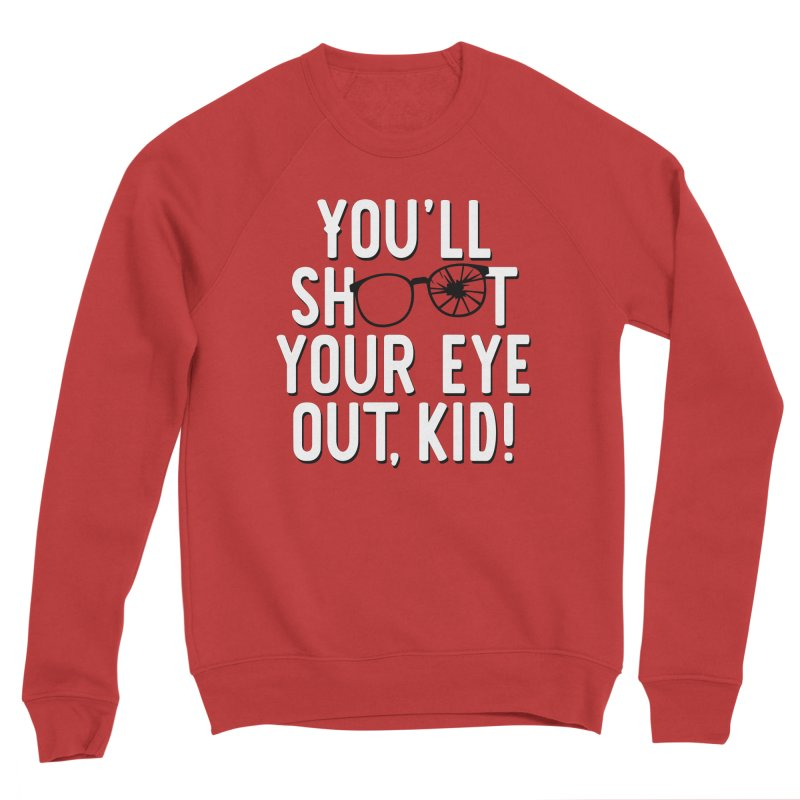 You'll shoot your eye out! Men's Sponge Fleece Sweatshirt by Ninth Street Design's Artist Shop