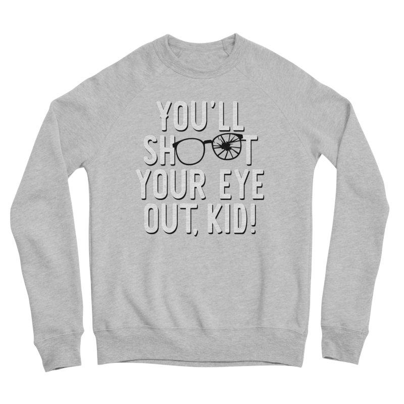 You'll shoot your eye out! Men's Sponge Fleece Sweatshirt by Ninth Street Design's Artist Shop