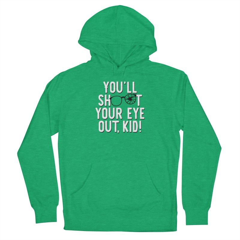 You'll shoot your eye out! Men's French Terry Pullover Hoody by Ninth Street Design's Artist Shop