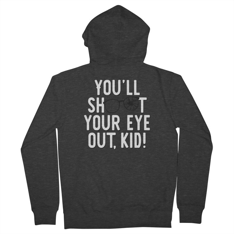 You'll shoot your eye out! Men's French Terry Zip-Up Hoody by Ninth Street Design's Artist Shop