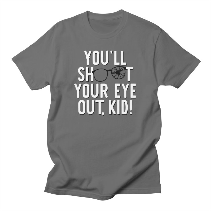 You'll shoot your eye out! Men's T-Shirt by Ninth Street Design's Artist Shop