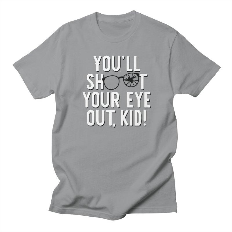 You'll shoot your eye out! Women's Regular Unisex T-Shirt by Ninth Street Design's Artist Shop