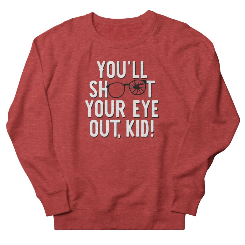 You'll shoot your eye out! Women's French Terry Sweatshirt by Ninth Street Design's Artist Shop