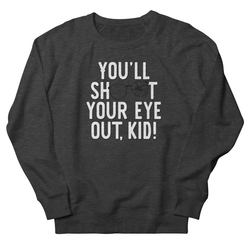 You'll shoot your eye out! Men's French Terry Sweatshirt by Ninth Street Design's Artist Shop