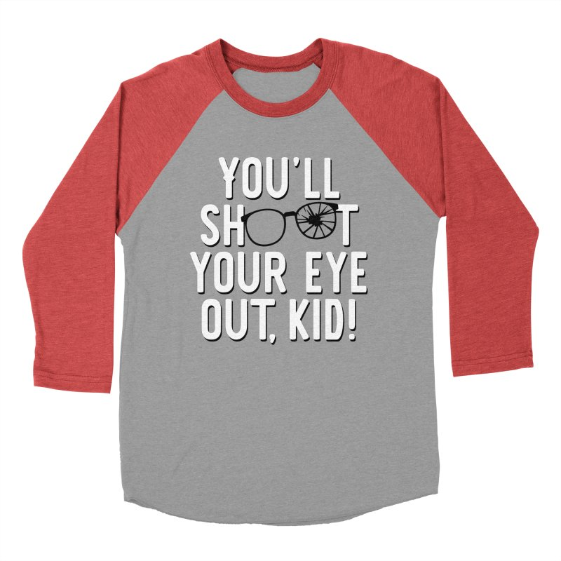 You'll shoot your eye out! Women's Baseball Triblend Longsleeve T-Shirt by Ninth Street Design's Artist Shop