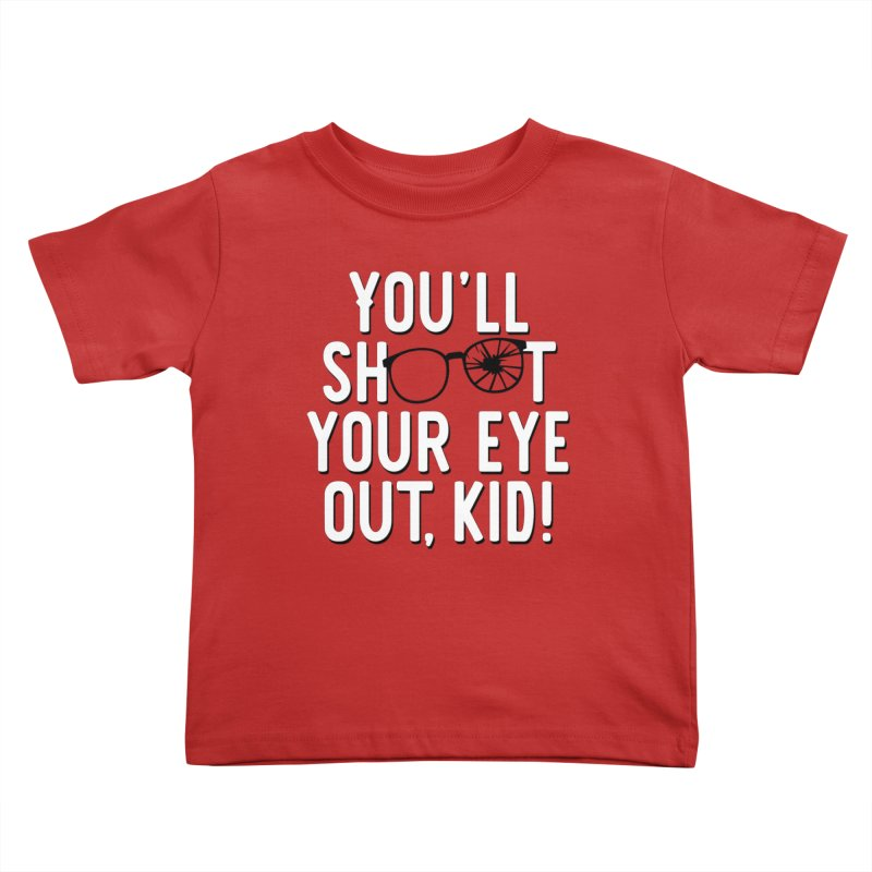 You'll shoot your eye out! Kids Toddler T-Shirt by Ninth Street Design's Artist Shop