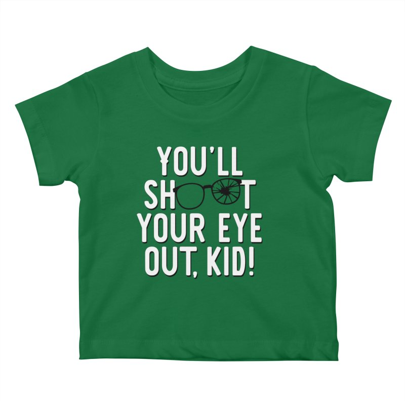 You'll shoot your eye out! Kids Baby T-Shirt by Ninth Street Design's Artist Shop