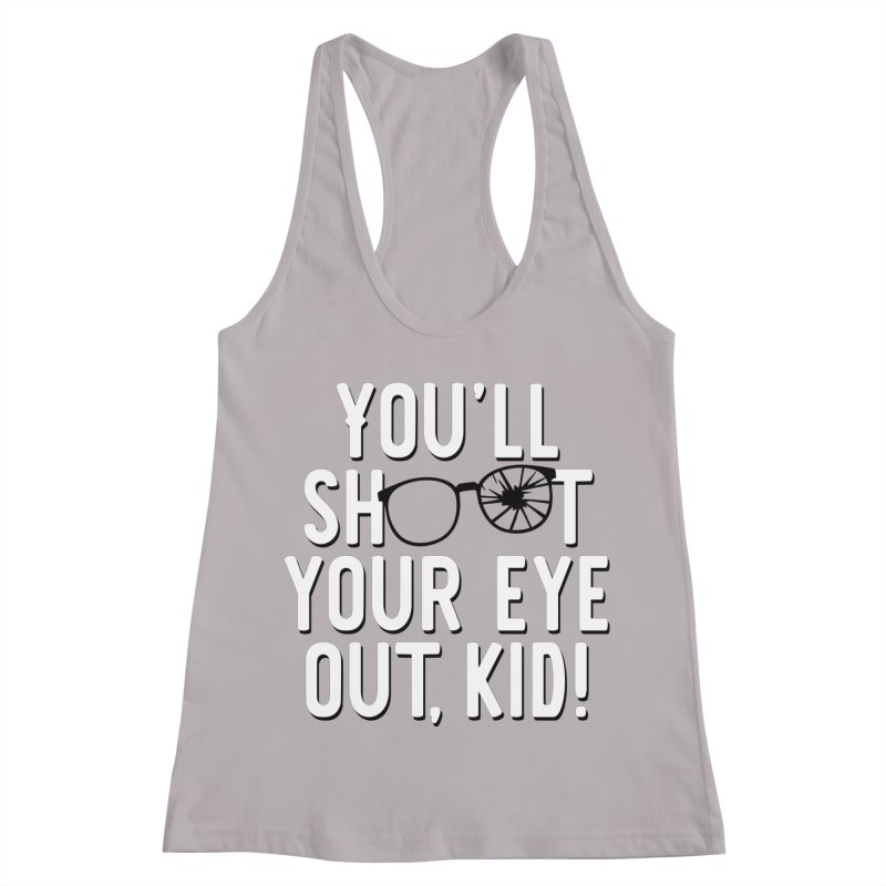 You'll shoot your eye out! Women's Racerback Tank by Ninth Street Design's Artist Shop